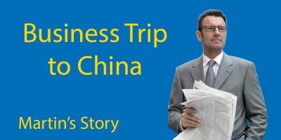 Business Trip to China – Martin's Story