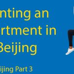 Living in Beijing Part 3: Renting an Apartment in Beijing Thumbnail
