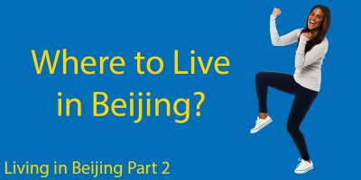 Living in Beijing Part 2: Where to Live in Beijing as an Expat